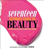 Seventeen Ultimate Guide to Beauty: The Best Hair, Skin, Nails & Makeup Ideas For You by Ann Shoket (2012-07-10)