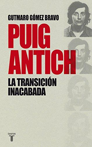 Puig Antich: La Transición inacabada por Gutmaro Gómez Bravo