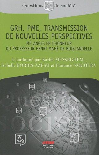 GRH, PME, transmission de nouvelles perspectives: Mélanges en l'honneur du Professeur Henri Mahé de Boislandelle par Isabelle BORIES-AZEAU
