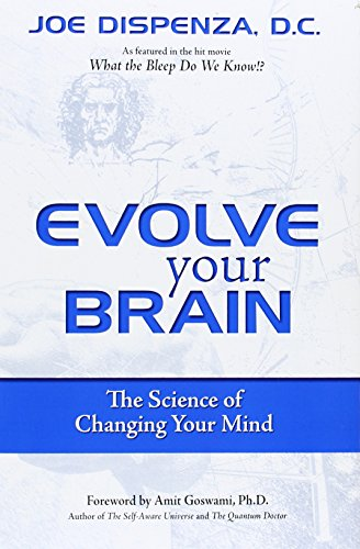 Evolve Your Brain: The Science of Changing Your Brain: The Science of Changing Your Mind por Joseph Dispenza