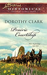 Prairie Courtship (Love Inspired Historical) by Dorothy Clark (2010-10-05)