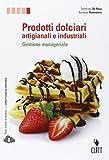 Prodotti dolciari artigianali e industriali. Gestione manageriale. Per le Scuole superiori. Con espansione online
