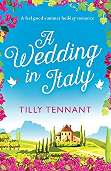 A Wedding in Italy: A feel good summer holiday romance (From Italy with Love Book 2) by [Tennant, Tilly]