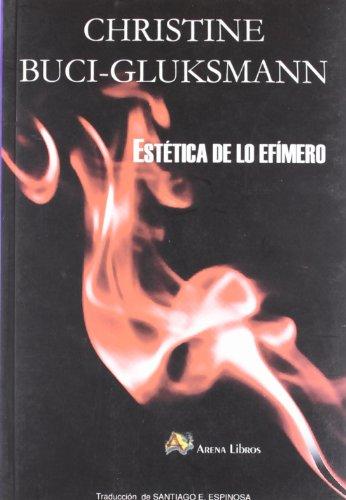 Estetica de lo efimero (Filosofia Una Vez) por Christine Buci-Gluksmann
