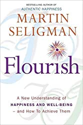 Flourish: A New Understanding of Happiness and Well-Being - and how to Achieve Them by Martin Seligman (2011-05-05)