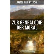 """Friedrich Nietzsche: Zur Genealogie der Moral: Eine Streitschrift des Autors von """"Also sprach Zarathustra"""", """"Der Antichrist"""" und """"Jenseits von Gut und Böse"""""""