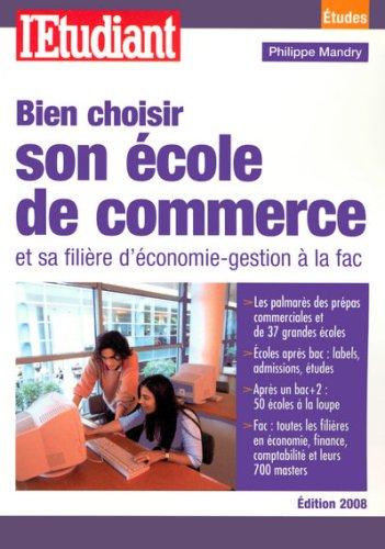 Bien choisir son école de commerce : Et sa filière d'économie-gestion à la fac