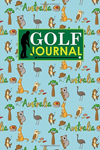 Golf Journal: Blank Golf Cards, Golf Record Book, Golf Course Log Book, Golf Scorecard Book, Cute Australia Cover: Volume 93 (Golf Journals) por Rogue Plus Publishing