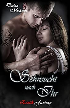 Sehnsucht nach ihr: Erotik-Fantasy von [Divina Michaelis]