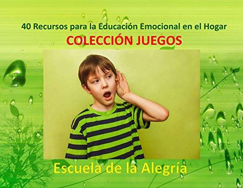 40 Recursos para la Educación Emocional en el Hogar: Colección Juegos (Recursos para la Educacion Emocional en el hogar nº 11) por Escuela de la Alegría