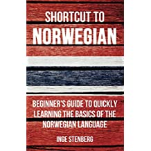 Shortcut to Norwegian: Beginner's Guide to Quickly Learning the Basics of the Norwegian Language (English Edition)