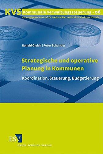 Strategische und operative Planung in Kommunen: Koordination, Steuerung, Budgetierung (Kommunale Verwaltungssteuerung, Band 6)