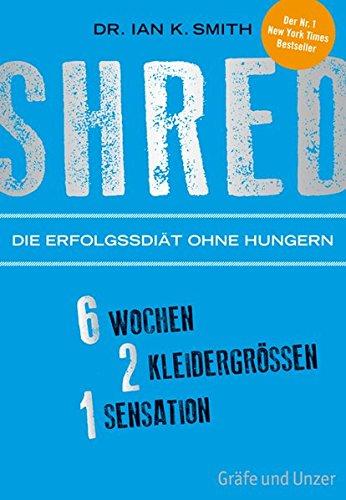 Image of SHRED - Die Erfolgsdiät ohne Hungern: 6 Wochen, 2 Kleidergrößen, 1 Sensation