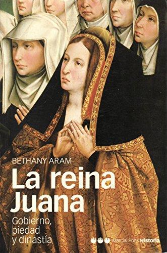 La reina Juana. Gobierno, piedad y dinastía (Memorias y Biografías nº 4) por Bethany Aram