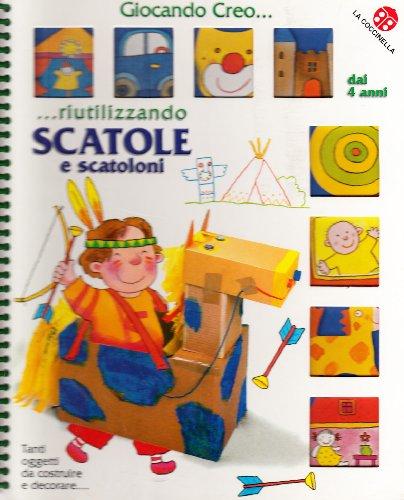 Creo riutilizzando scatole e scatoloni. Ediz. illustrata (Giocando creo) por Chiara Bordoni