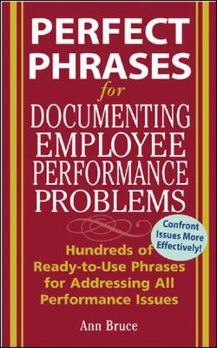 Perfect Phrases for Documenting Employee Performance Problems: Hundreds of Ready-to-use Phrases for Addressing All Performance Issues (Perfect Phrases Series)