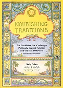 Nourishing Traditions:  The Cookbook that Challenges Politically Correct Nutrition and the Diet Dictocrats von [Fallon, Sally, Enig, Mary]