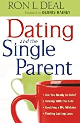 Dating and the Single Parent: * Are You Ready to Date? * Talking With the Kids * Avoiding a Big Mistake * Finding Lasting Love by Ron L. Deal (2012-10-01)