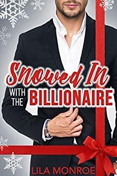 Snowed In with the Billionaire by [Monroe, Lila]