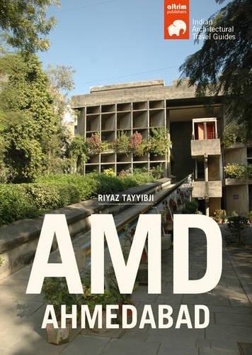 AMD-AHMEDABAD: Architectural Travel Guide of Ahmedabad (Travel Guides to Indian Architecture Series) por Riyaz Tayyibji
