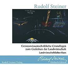 Geisteswissenschaftliche Grundlagen zum Gedeihen der Landwirtschaft: Landwirtschaftlicher Kurs. acht Vorträge. Gelesen von Pia Maria Sturm (aus GA 327) CD mit Booklet