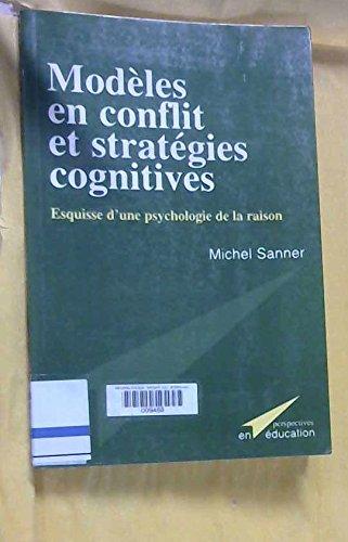 Modèles en conflit et stratégies cognitives. Esquisse d'une psychologie de la raison