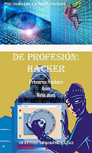 De Profesión Hacker: Los Primeros hackers , Ases, Niños ases (Un Futuro Diferente nº 82) por Oswaldo Enrique Faverón Patriau