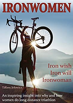 ironwomen-tiffany-40-female-ironman-switzerland-uk-finishers-share-their-emotional-entertaining-inspiring-ironwomen-journeys-english-edition