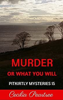 Murder or What You Will (Pitkirtly Mysteries Book 15) by [Peartree, Cecilia]