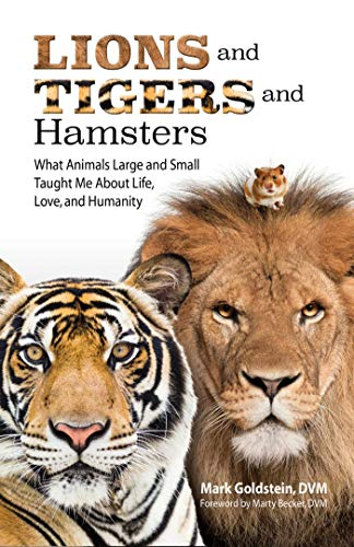 Lions and Tigers and Hamsters: What Animals Large and Small Taught Me About Life, Love, and Humanity -