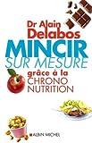 Mincir sur mesure grâce à la chrono nutrition - Albin Michel - 09/03/2005