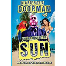 The Diaries of a Doorman  - Bouncing in the Sun: Volume 3