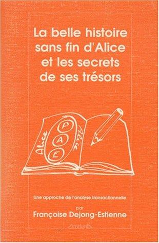 La belle histoire sans fin d'Alice et les secrets de ses trésors: Une approche de l'analyse transactionnelle