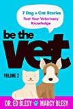 Be the Vet (7 Dog + Cat Stories: Test Your Veterinary Knowledge), Book 2