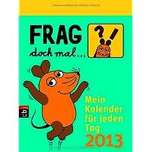 Frag doch mal ... die Maus!  - Mein Kalender für jeden Tag 2013