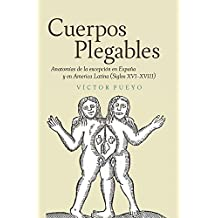 Cuerpos plegables: Anatomías de la excepción en España y en America Latina (Siglos XVI