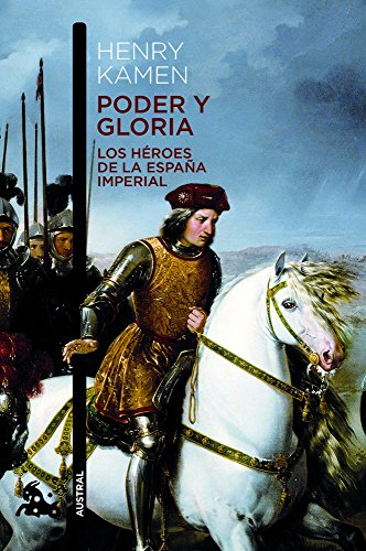 Poder y gloria. Los héroes de la España Imperial (Humanidades) por Henry Kamen