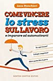 Scarica Libro Come vincere lo stress sul lavoro e imparare ad automotivarti (PDF,EPUB,MOBI) Online Italiano Gratis