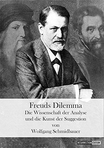 Freuds Dilemma Die Wissenschaft Der Analyse Und Die Kunst Der