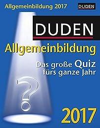 Duden Allgemeinbildung - Kalender 2017: Das große Quiz fürs ganze Jahr