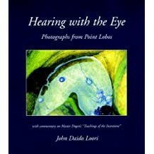 Hearing with the Eye: Photographs from Point Lobos (Dharma Communications) by John Daido