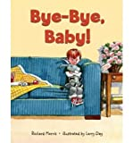 [ [ BYE-BYE, BABY! - GREENLIGHT BY(MORRIS, RICHARD T )](AUTHOR)[HARDCOVER]