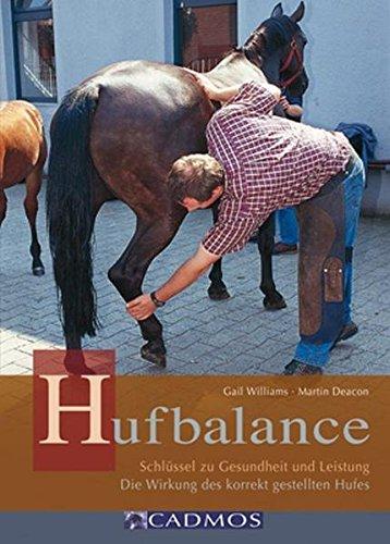 Hufbalance: Schlüssel zu Gesundheit und Leistung. Die Wirkung des korrekt gestellten Hufes (Cadmos Pferdebuch)