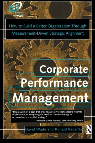 Corporate performance management: How to Build a Better Organization Through Measurement-driven, Strategic Alignment (Improving Human Performance)