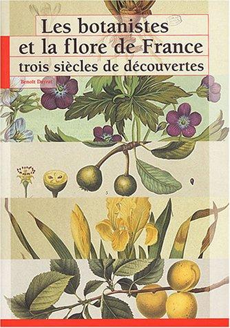 Les botanistes et la flore de France : Trois siècles de découvertes par Benoît Dayrat