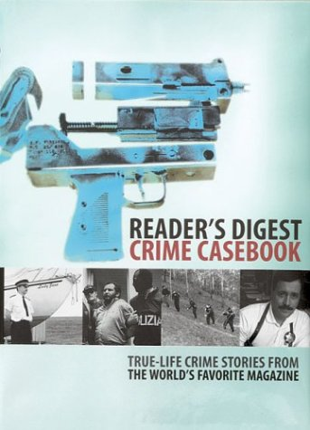 Reader's Digest Crime Casebook: True-life Crime Stories from the World's Favourite Magazine