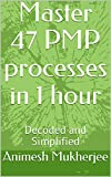 Master 47 PMP processes in 1 hour: Decoded and Simplified (Instant Learning Series)