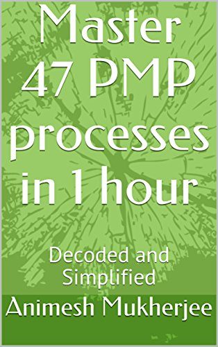Master 47 PMP processes in 1 hour: Decoded and Simplified (Instant Learning Series Book 4)