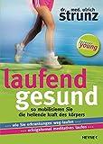 Laufend gesund: So mobilisieren Sie die heilende Kraft des Körpers                                Wie Sie Erkrankungen weg-laufen ... Erfolgsformel meditatives Laufen
