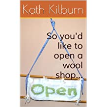 So you'd like to open a wool shop... (English Edition)
